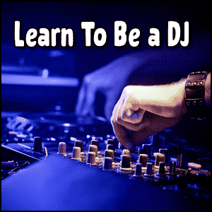 Learn how to be a DJ