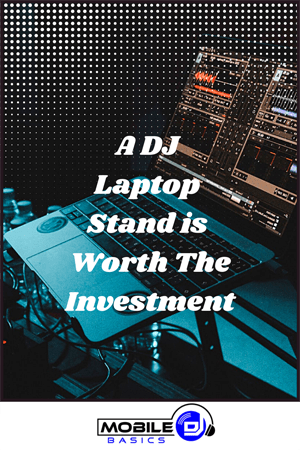 A DJ Laptop Stand is Worth The Investment
