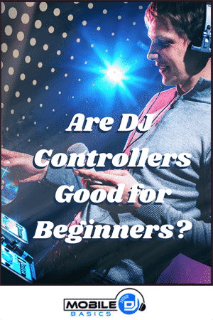 Are DJ Controllers Good for Beginners 2021