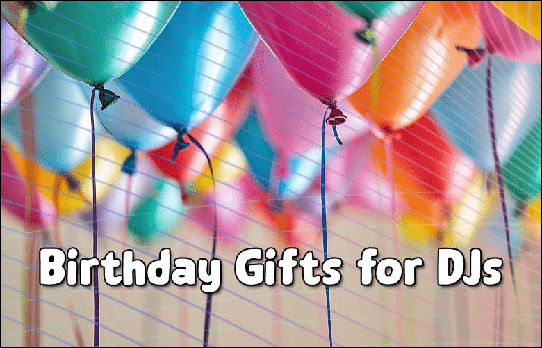 Best Birthday Gifts for DJs 2021