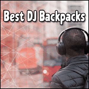 Best DJ Backpacks - Best DJ Bags 300