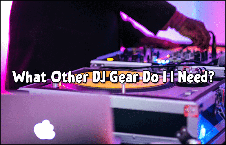 Best DJ Controllers - What other DJ gear do I need 2021
