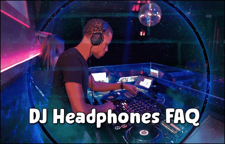 Best DJ Headphones FAQ 2021