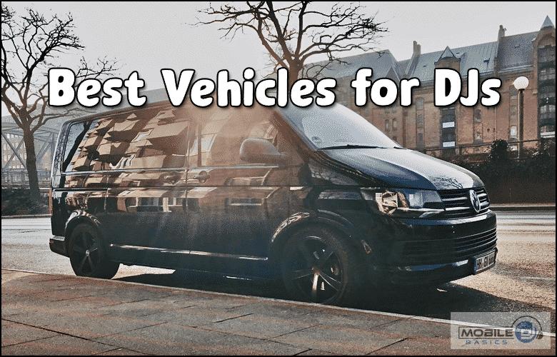 Best Vehicles for DJs 2021