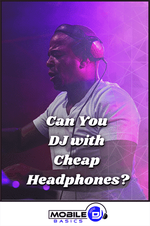 Can You DJ with Cheap Headphones