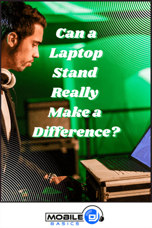 Can a DJ Laptop Stand Really Make a Difference 2021