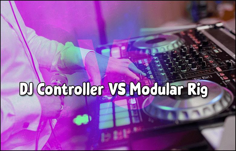 Best DJ Controller VS Modular Rig