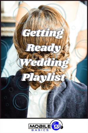 Getting Ready Wedding Playlist 2021