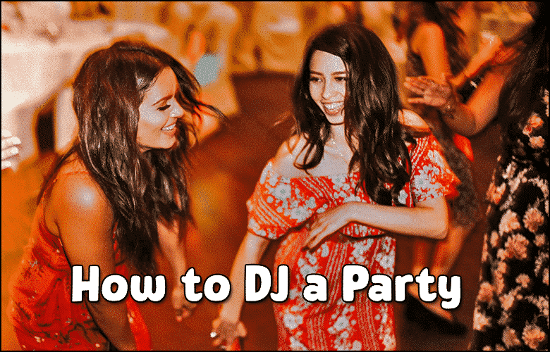 How to DJ a Party - Party Songs that get people dancing