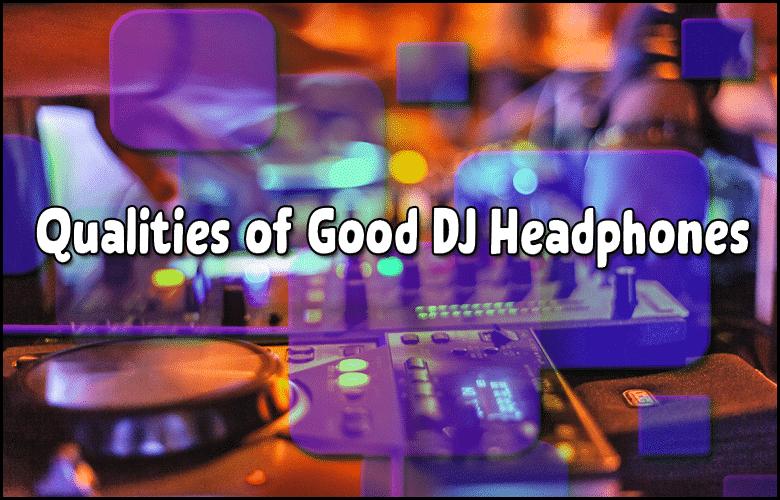 Qualities of Good DJ Headphones 2021