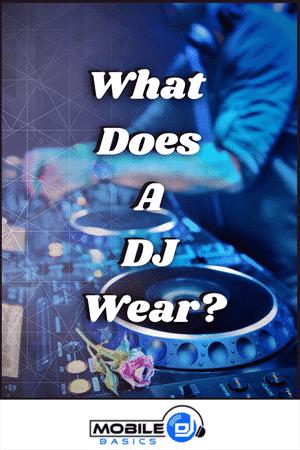 What Does a DJ Wear 2021