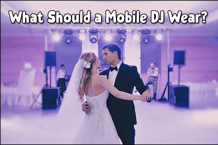 What Should A Mobile DJ Wear?