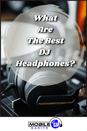 What are the Best DJ Headphones 2021