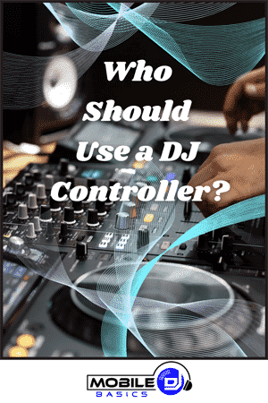 Who Should Use a DJ Controller