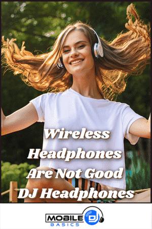 Wireless Headphones are not good DJ Headphones 2021