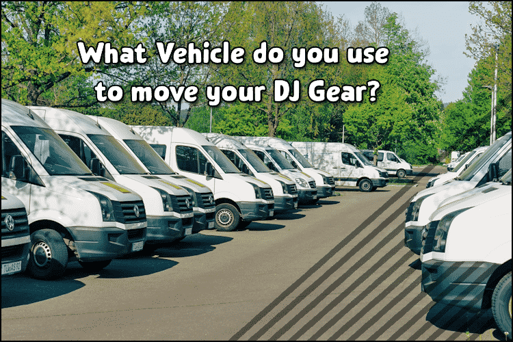 what Van do you use to move your dj gear 2021