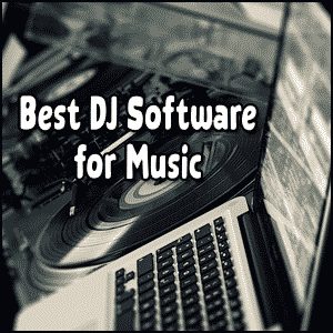 Best DJ Software for Music