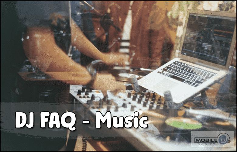 DJ Music FAQ - Common Questions about DJing