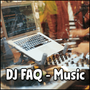 DJ FAQ Music - Frequently Asked Questions