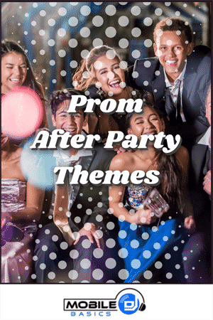 Prom After-Party Themes 2021