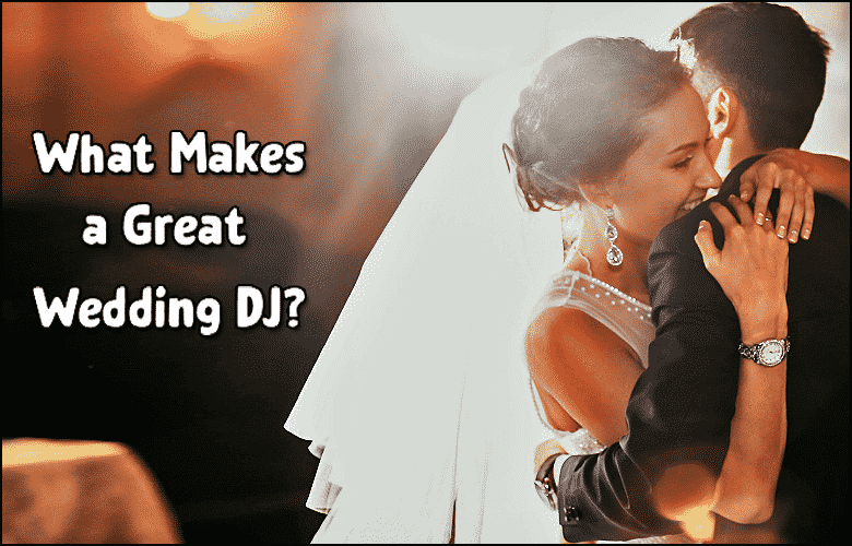 What Makes A Great Wedding DJ