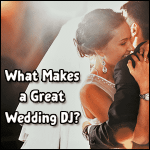 What Makes A Great Wedding DJ 300