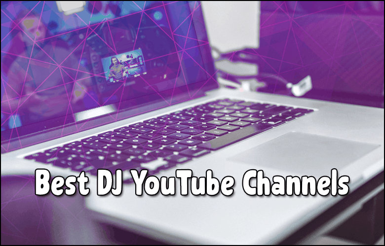 Best DJ YouTube Channels 2021