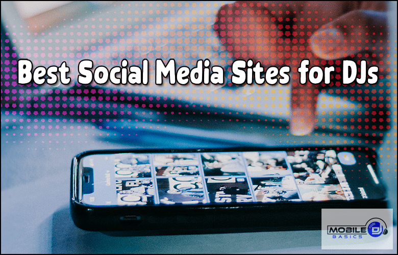 Best Social Media Sites for Mobile DJs 2021