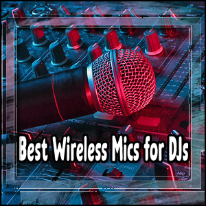 Best Wireless Microphones for DJs