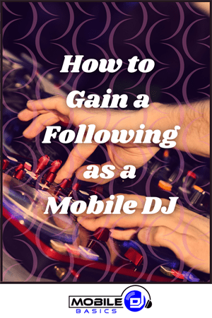 How to Gain a Following as a Mobile DJ