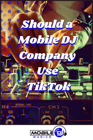 Should a Mobile DJ Company Use TikTok