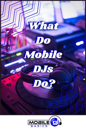 What Do Mobile DJs Do - Mobile DJ Basics