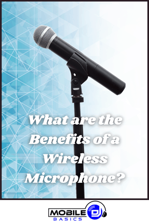 What are the Benefits of a Wireless Microphone